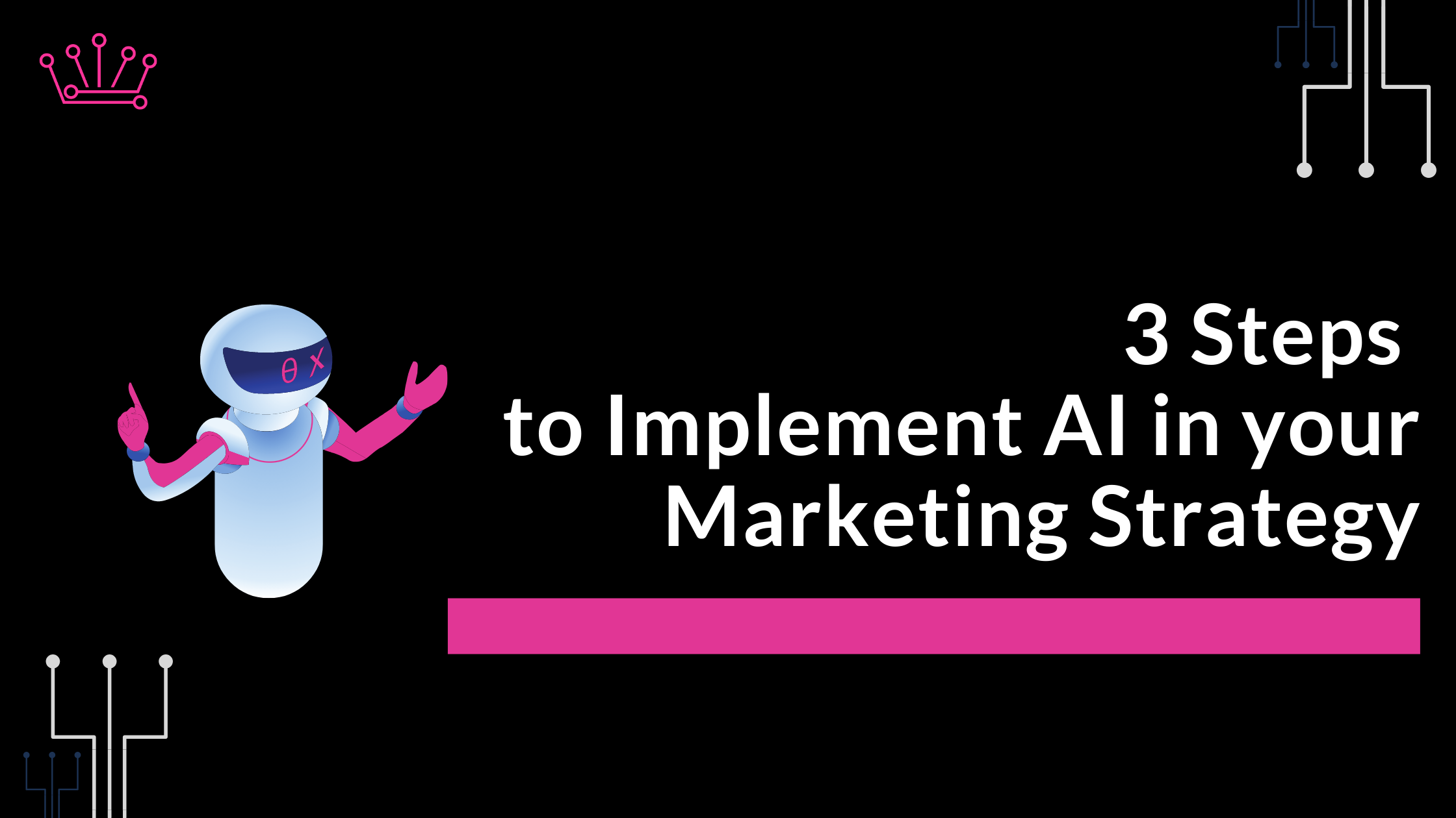 3 Steps To Implement Artificial Intelligence In Your Marketing Strategy