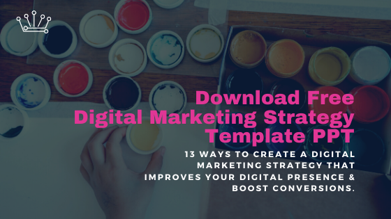 Download Free Digital Marketing Strategy Template PPT - 13 Ways To Create A Digital Marketing Strategy That Improves Your Digital Presence & Boost Conversions