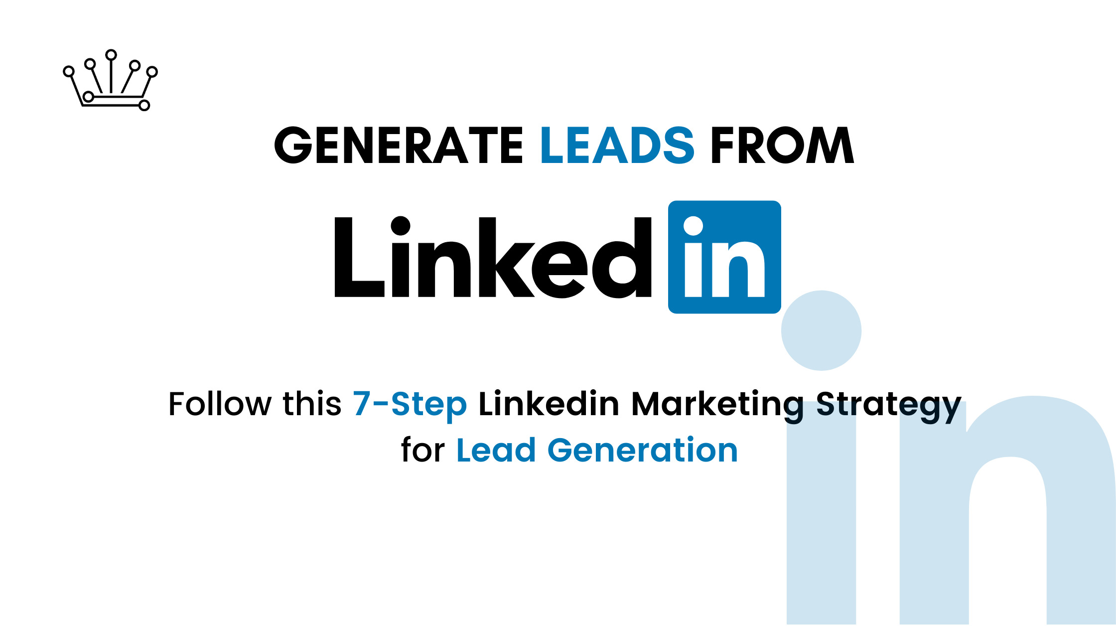 Generate Leads from Linkedin - Follow this 7-Step Linkedin Marketing Strategy for Lead Generation