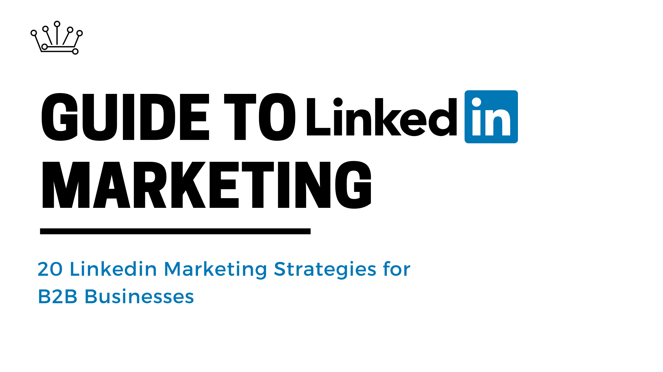 Guide to Linkedin Marketing - 20 Linkedin Marketing Strategies for B2B Businesses