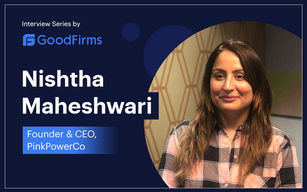 Nishtha Maheshwari Interview With GoodFirms