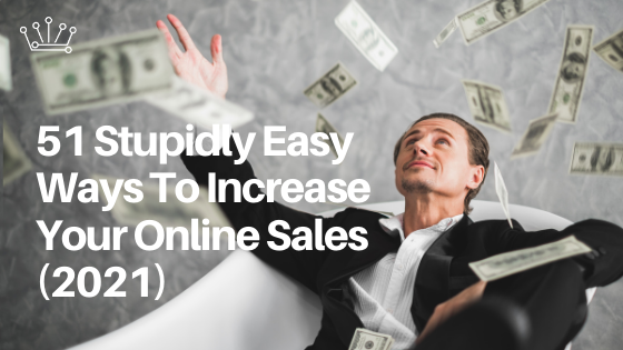 51 Stupidly Easy Ways To Increase Your Online Sales (2021)
